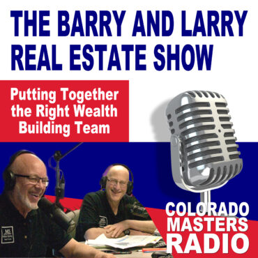 The Larry and Barry Real Estate Show - Putting Together the Right Wealth Building Team