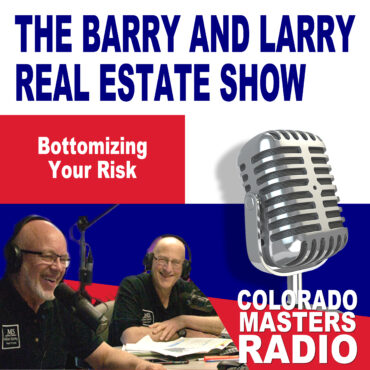 The Larry and Barry Real Estate Show - Bottomizing Your Risk