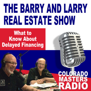 The Larry and Barry Real Estate Show - What to Know About Delayed Financing