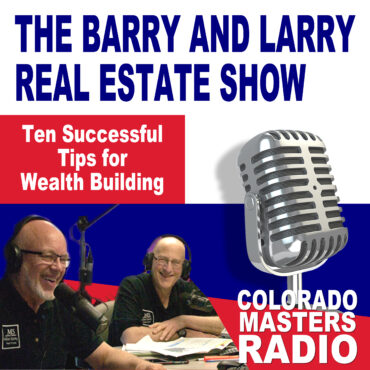 The Larry and Barry Real Estate Show - Ten Successful Tips for Wealth Building