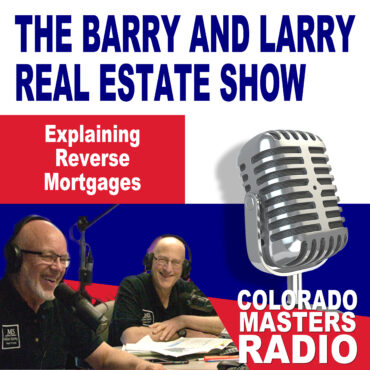 The Larry and Barry Real Estate Show - Explaining Reverse Mortgages
