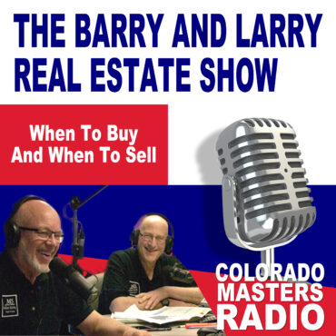 The Larry and Barry Real Estate Show - When To Buy And When To Sell